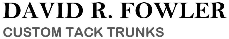 David R. Fowler Custom Tack Trunks